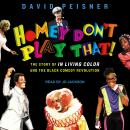 Homey Don't Play That!: The Story of In Living Color and the Black Comedy Revolution, David Peisner