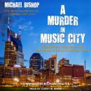 A Murder in Music City: Corruption, Scandal, and the Framing of an Innocent Man Audiobook