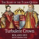 The Turbulent Crown: The Story of the Tudor Queens Audiobook