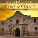 A Time to Stand: The Epic of the Alamo Audiobook