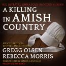 A Killing in Amish Country: Sex, Betrayal, and a Cold-blooded Murder Audiobook