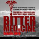 Bitter Medicine: Two Doctors, Two Deaths, And A Small Town's Search For Justice Audiobook