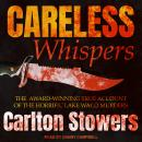 Careless Whispers: The Award-Winning True Account of the Horrific Lake Waco Murders Audiobook