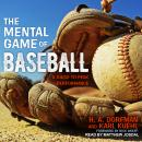 The Mental Game of Baseball: A Guide to Peak Performance Audiobook