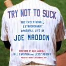 Try Not to Suck: The Exceptional, Extraordinary Baseball Life of Joe Maddon Audiobook