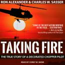Taking Fire: The True Story of a Decorated Chopper Pilot Audiobook