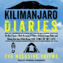 Kilimanjaro Diaries: Or, How I Spent a Week Dreaming of Toilets, Drinking Crappy Water, and Making B Audiobook
