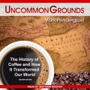Uncommon Grounds: The History of Coffee and How It Transformed Our World Audiobook