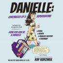 DANIELLE: Chronicles of a Superheroine and How You Can Be A Danielle Audiobook