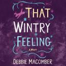 That Wintry Feeling: A Novel, Debbie Macomber