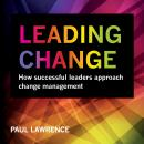 Leading Change: How Successful Leaders Approach Change Management, Paul Lawrence