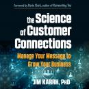The Science of Customer Connections: Manage Your Message to Grow Your Business Audiobook