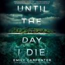 Until the Day I Die: A Novel Audiobook