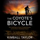 The Coyote's Bicycle: The Untold Story of Seven Thousand Bicycles and the Rise of a Borderland Empir Audiobook