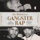 The History of Gangster Rap: From Schoolly D to Kendrick Lamar, the Rise of a Great American Art For Audiobook