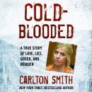 Cold-Blooded: A True Story of Love, Lies, Greed, and Murder Audiobook