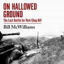 On Hallowed Ground: The Last Battle for Pork Chop Hill Audiobook