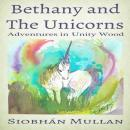 Bethany and the Unicorns: Adventures in Unity Wood, Siobhán Mullan