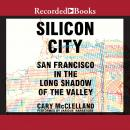 Silicon City: San Francisco in the Long Shadow of the Valley Audiobook