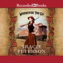 Wherever You Go, Tracie Peterson