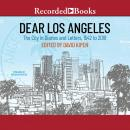 Dear Los Angeles: The City in Diaries and Letters, 1542 to 2018, David Kipen