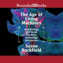 The Age of Living Machines: How the Convergence of Biology and Engineering Will Build the Next Techn Audiobook
