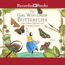 The Girl Who Drew Butterflies: How Maria Merian's Art Changed Science Audiobook