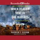 When Reagan Sent In the Marines: The Invasion of Lebanon Audiobook