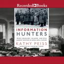 Information Hunters: When Librarians, Soldiers, and Spies Banded Together in World War II Europe Audiobook