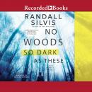 No Woods So Dark as These Audiobook
