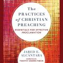 The Practices of Christian Preaching: Essentials for Effective Proclamation Audiobook