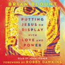 Putting Jesus on Display with Love and Power Audiobook