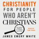 Christianity for People Who Aren't Christians: Uncommon Answers to Common Questions Audiobook