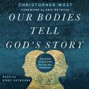 Our Bodies Tell God's Story: Discovering the Divine Plan for Love, Sex, and Gender Audiobook