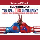 You Call This Democracy?: How to Fix Our Government and Deliver Power to the People Audiobook