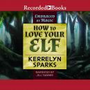 How to Love Your Elf Audiobook