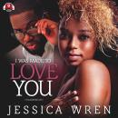 I Was Made to Love You: The Ceanna and Avantae Story, Jessica Wren
