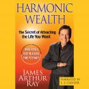Harmonic Wealth: The Secret of Attracting the Life You Want Audiobook