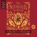 The Nutcracker and the Four Realms: The Secret of the Realms: An Extended Novelization Audiobook