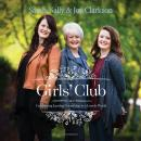 Girls' Club: Cultivating Lasting Friendship in a Lonely World Audiobook