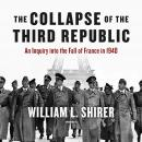 The Collapse of the Third Republic: An Inquiry into the Fall of France in 1940 Audiobook