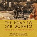 The Road to San Donato: Fathers, Sons, and Cycling across Italy Audiobook