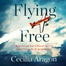 Flying Free: My Victory over Fear to Become the First Latina Pilot on the US Aerobatic Team Audiobook