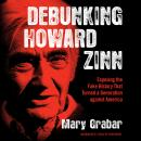 Debunking Howard Zinn: Exposing the Fake History That Turned a Generation against America Audiobook