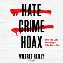 Hate Crime Hoax: How the Left Is Selling a Fake Race War Audiobook