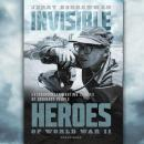 Invisible Heroes of World War II: Extraordinary Wartime Stories of Ordinary People Audiobook