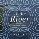 To the River: A Journey beneath the Surface Audiobook