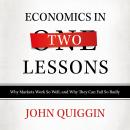 Economics in Two Lessons: Why Markets Work so Well, and Why They Can Fail So Badly Audiobook