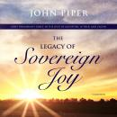 The Legacy of Sovereign Joy: God's Triumphant Grace in the Lives of Augustine, Luther, and Calvin Audiobook