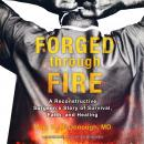 Forged through Fire: A Reconstructive Surgeon's Story of Survival, Faith, and Healing Audiobook